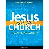 Jesus and the Church: One, Holy, Catholic, Apostolic (Encountering Jesus)