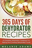 365 Days Of Dehydrator Recipes: A Complete Dehydrator Cookbook For Making And Co