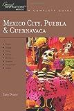 Explorer's Guide Mexico City, Puebla & Cuernavaca: A Great Destination (Explorer's Great Destinations)