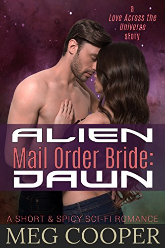 Alien Mail Order Bride: Dawn: a short & spicy sci-fi romance (Love Across the Universe)