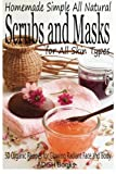 Easy Homemade Face Masks Scrubs and Masks: Make Healthy, Quick and Easy Recipes for Face and Body Exfoliating Scrubs with Nourishing Facial Masks for Different Skin Types
