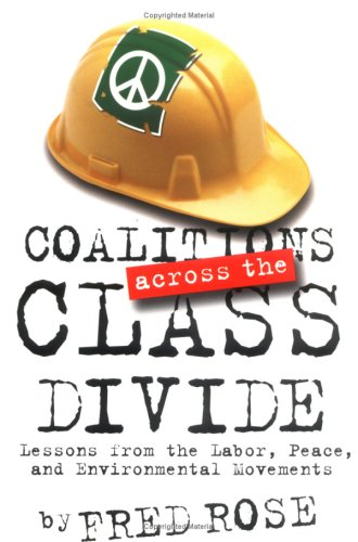 Coalitions across the Class Divide: Lessons from the Labor, Peace, and Environmental Movements (ILR Press Book)
