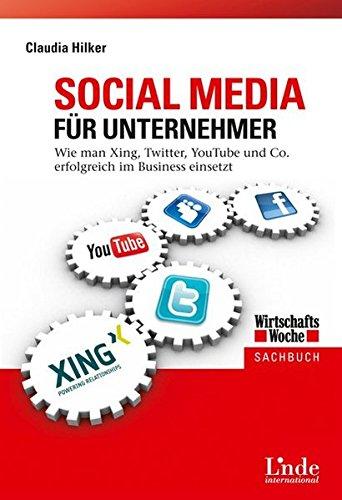 Social Media für Unternehmer: Wie man Xing, Twitter, Youtube und Co. erfolgreich im Business einsetzt (WirtschaftsWoche-Sachbuch) Gebundenes Buch – 14. September 2010 Claudia Hilker Linde Wien 3709303222