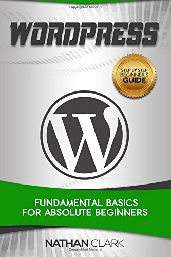WordPress: Fundamental Basics for Absolute Beginners (Step-By-Step WordPress) (Volume 1) ebook