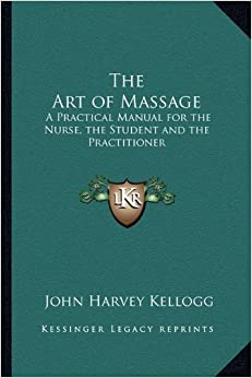 The Art of Massage: A Practical Manual for the Nurse, the Student and the Practitioner
