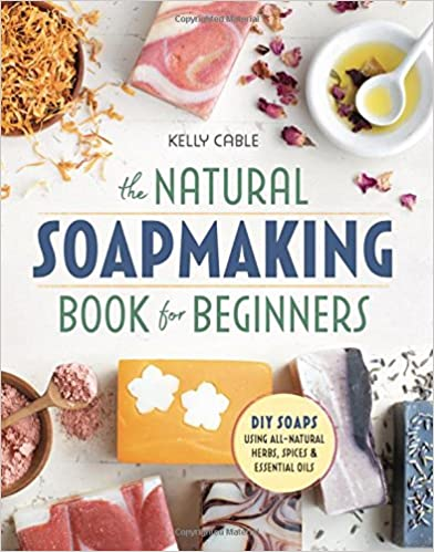 The Natural Soap Making Book For Beginners: Do-it-yourself Soaps Using All-natural Herbs, Spices, And Essential Oils PDF Descargar
