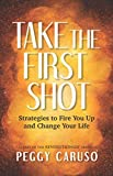 Take the First Shot: Strategies to Fire You Up