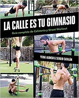 La calle es tu gimnasio: Guía completa de calistenia y street ...