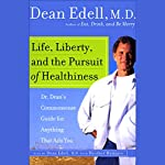 Life, Liberty, and the Pursuit of Healthiness: Dr. Dean's Commonsense Guide for Anything That Ails You | Dean Edell