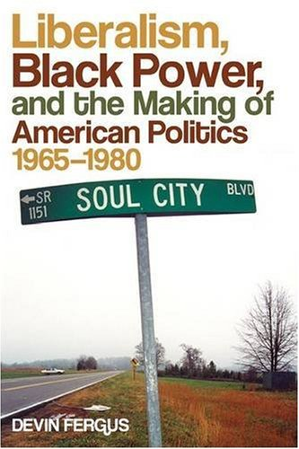 Search : Liberalism, Black Power, and the Making of American Politics, 1965–1980 (Politics and Culture in the Twentieth-Century South Ser.)
