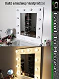 how to build a vanity Build a Makeup Vanity Mirror