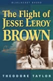 The Flight of Jesse Leroy Brown, Theodore Taylor, 1591148529