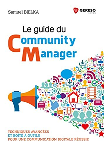 Le guide du community manager : Techniques avancées et boîte à outils pour une communication digitale réussie: Amazon.es: Samuel Bielka: Libros en idiomas ...