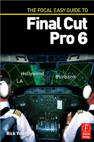 Focal Easy Guide to Final Cut Pro 6 (08) by Young, Rick [Paperback (2007)] pdf epub