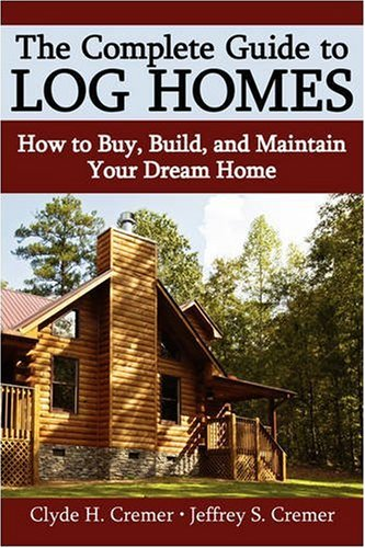 Download The Complete Guide to Log Homes: How to Buy, Build, and Maintain Your Dream Home pdf