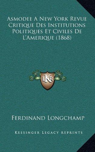 Asmodee A New York Revue Critique Des Institutions Politiques Et Civiles De L'Amerique (1868) (French Edition) ebook