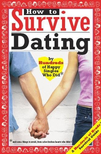 How to Survive Dating: By Hundreds of Happy Singles Who Did and Some Things to Avoid from a Few Broken Hearts Who Didnt (Hundreds of Heads Survival Guides)