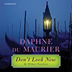 Don't Look Now: And Other Stories | Daphne du Maurier
