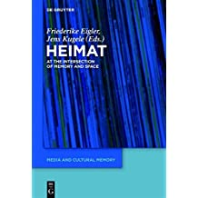 Heimat' At the Intersection of Space and Memory MCM 14 (Media and Cultural Memory/Medien Und Kulturelle Erinnerung) (English and German Edition)