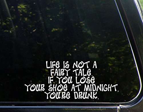 Life is not a Fairy Tale. If you Lose Your Shoe at Midnight, You're Drunk. - 9 1/4