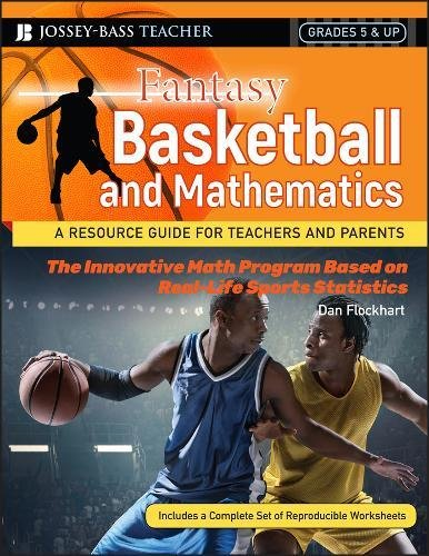 Fantasy Basketball and Mathematics: A Resource Guide for Teachers and Parents, Grades 5 and Up ()
