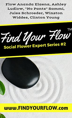 Find Your Flow: Expert Flower Series #2 by [Elaena, Flow Ananda, Ludlow, Ashley, Sammi, No Pants, Young, Clinton, Schroeder, Jules, Widdes, Winston]