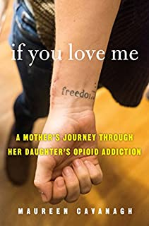 Book Cover: If You Love Me: A Mother's Journey Through Her Daughter's Opioid Addiction