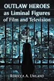 img - for Outlaw Heroes as Liminal Figures of Film and Television book / textbook / text book