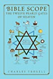 Bible Scope the Twelve Pearly Gates of Heaven, Charles Troxell, 1469197391