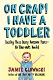 Oh Crap! I Have a Toddler: Tackling These Crazy Awesome Years-No Time-outs Needed (Oh Crap Parenting Book 2)