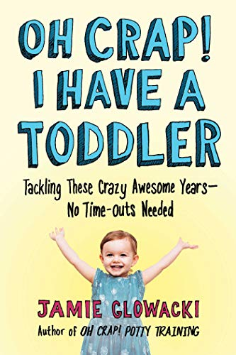 Oh Crap! I Have a Toddler: Tackling These Crazy Awesome Years_No Time-outs Needed (2) (Oh Crap ()