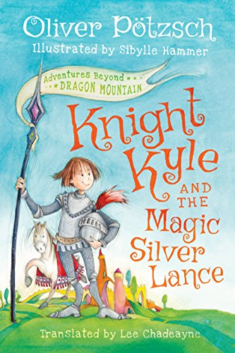 Knight Kyle and the Magic Silver Lance (Adventures Beyond Dragon Mountain) by [Pötzsch, Oliver]