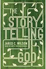 The Storytelling God: Seeing the Glory of Jesus in His Parables Paperback
