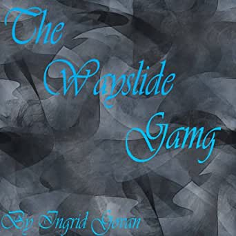 The Wayslide Gang: Part Four (A Piece of the Rainstorm)