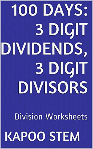 Dividends Forms (100 Division Worksheets with 3-Digit Dividends, 3-Digit Divisors: Math Practice Workbook (100 Days Math Division Series 10))