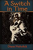 A Switch in Time, Diane Meholick, 0595156150