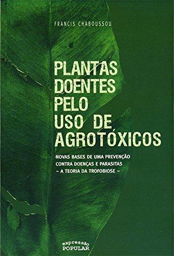 Plantas Doentes Pelo Uso De Agrotoxicos - A Teoria Da Trofobiose