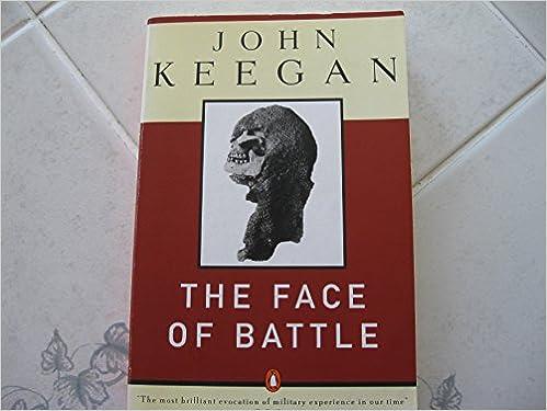 The Face Of Battle John Keegan 9780140048971 Amazon Books