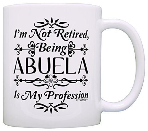 - Retirement Gift I'm Not Retired Being Abuela is My Profession Gift Coffee Mug Tea Cup White