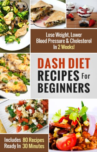 DASH Diet Recipes For Beginners: Lose Weight, Lower Blood Pressure & Cholesterol In 2 Weeks! (Includes 80 Recipes Ready In 30 Minutes) (DASH Diet Recipes Under 30 Minutes) by Diana Davis