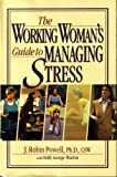 The Working Woman's Guide to Managing Stress, Powell, J. Robin and George-Warren, Holly, 0139692053