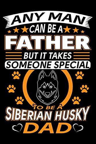 Any-Man-Can-Be-A-Father-But-It-Takes-Someone-Special-To-Be-A-Siberian-Husky-Dad-Siberian-Husky-Journal-Notebook-Best-Gifts-For-Husky-Dad-And-Who-Love–Blank-Lined-Ruled-Journal-6×9-100-Pages