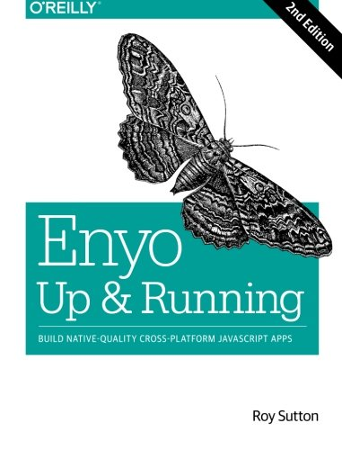 Enyo: Up and Running: Build Native-Quality Cross-Platform JavaScript Apps by O'Reilly Media