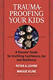 img - for Trauma-Proofing Your Kids: A Parents' Guide for Instilling Confidence, Joy and Resilience book / textbook / text book