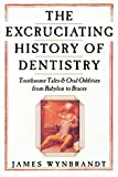 The Excruciating History of Dentistry: Toothsome