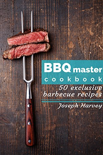 BBQ master! 50 exclusive barbecue recipes: Meat, vegetables, marinades, sauces and lots of other tasty thing - all in one! by [Harvey, Joseph]