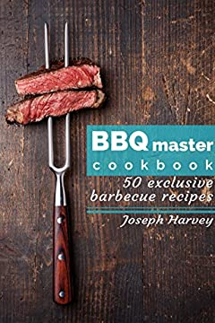 BBQ master! 50 exclusive barbecue recipes: Meat, vegetables, marinades, sauces and lots of other tasty thing – all in one!