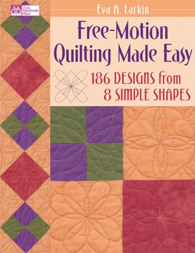 - Free-Motion Quilting Made Easy: 186 Designs from 8 Simple Shapes