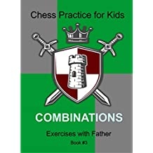 Сombinations: Chess Practice for Kids (Exercises with Father Book 3)
