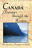 The Greatest Journeys on Earth: Canada Journeys through the Rockies